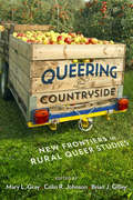 Queering the Countryside: New Frontiers in Rural Queer Studies
