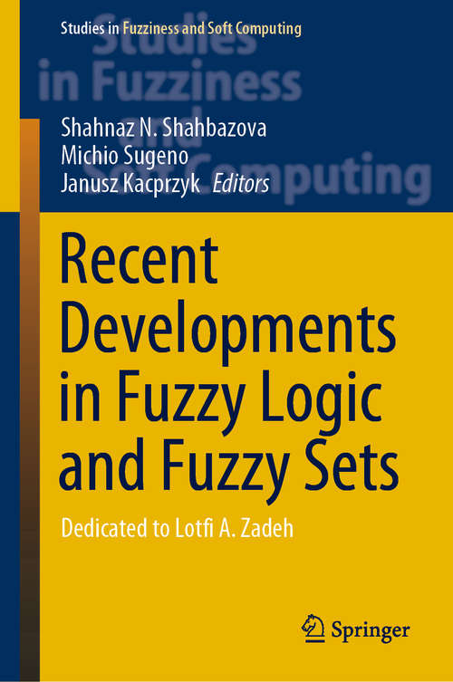 Recent Developments in Fuzzy Logic and Fuzzy Sets: Dedicated to Lotfi A. Zadeh (Studies in Fuzziness and Soft Computing #391)