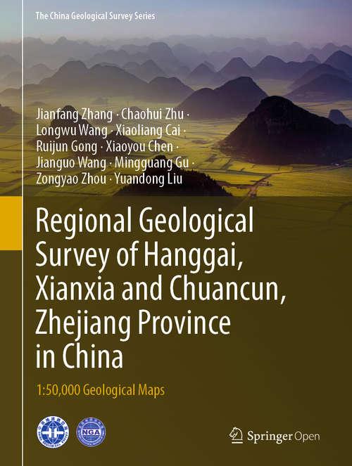 Regional Geological Survey of Hanggai, Xianxia and Chuancun, Zhejiang Province in China: 1:50,000 Geological Maps (The China Geological Survey Series)
