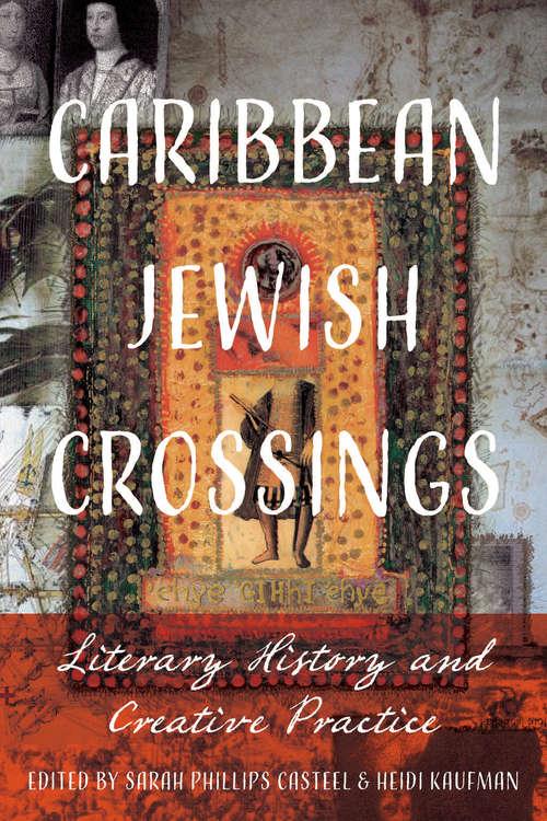 Caribbean Jewish Crossings: Literary History and Creative Practice (New World Studies)