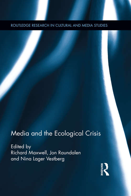 Media and the Ecological Crisis (Routledge Research in Cultural and Media Studies)