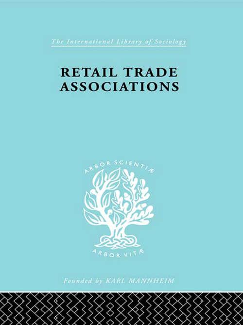 Retail Trade Assoctns  Ils 163 (International Library of Sociology)