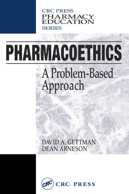 Pharmacoethics: A Problem-Based Approach (Pharmacy Education Ser. #Vol. 16)