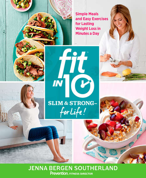 Fit in 10: Simple Meals and Easy Exercises for Lasting Weight Loss in Minutes a Day