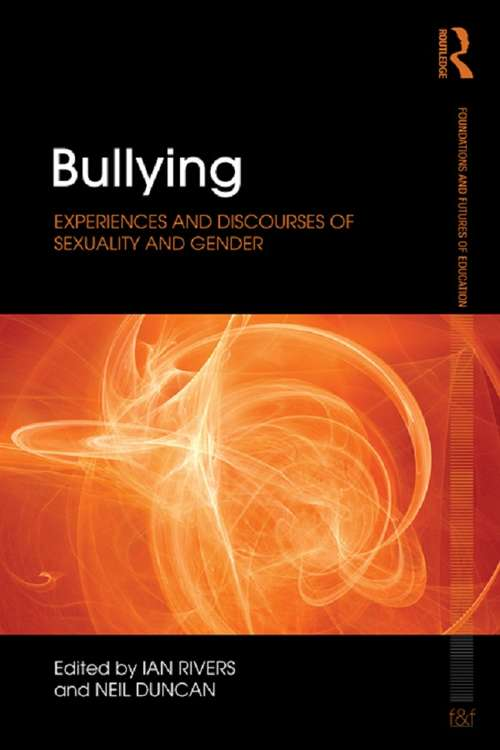Bullying: Experiences and discourses of sexuality and gender (Foundations And Futures Of Education Ser.)