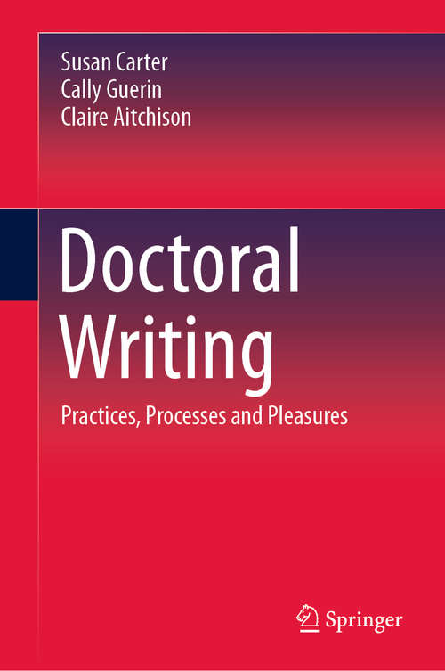 Doctoral Writing: Practices, Processes and Pleasures (Studies In Writing Ser. #31)