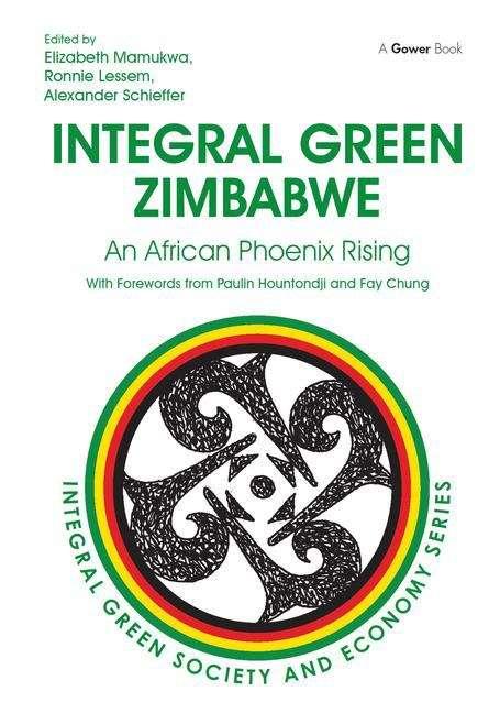 Integral Green Zimbabwe: An African Phoenix Rising (Integral Green Society And Economy Series #1)