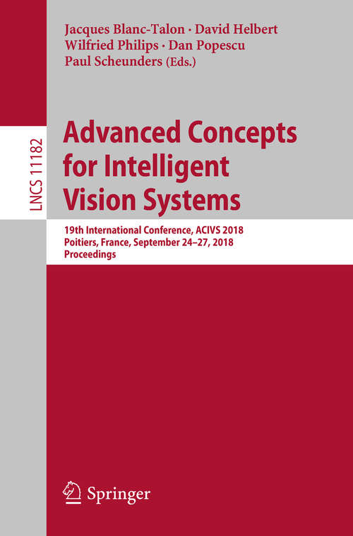Advanced Concepts for Intelligent Vision Systems: 13th International Conference, Acivs 2011, Ghent, Belgium, August 22-25, 2011, Proceedings (Lecture Notes in Computer Science #6915)
