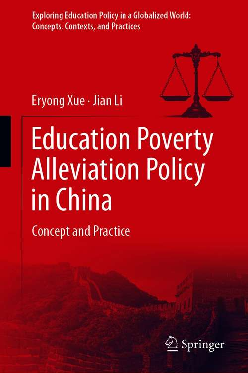 Education Poverty Alleviation Policy in China: Concept and Practice (Exploring Education Policy in a Globalized World: Concepts, Contexts, and Practices)