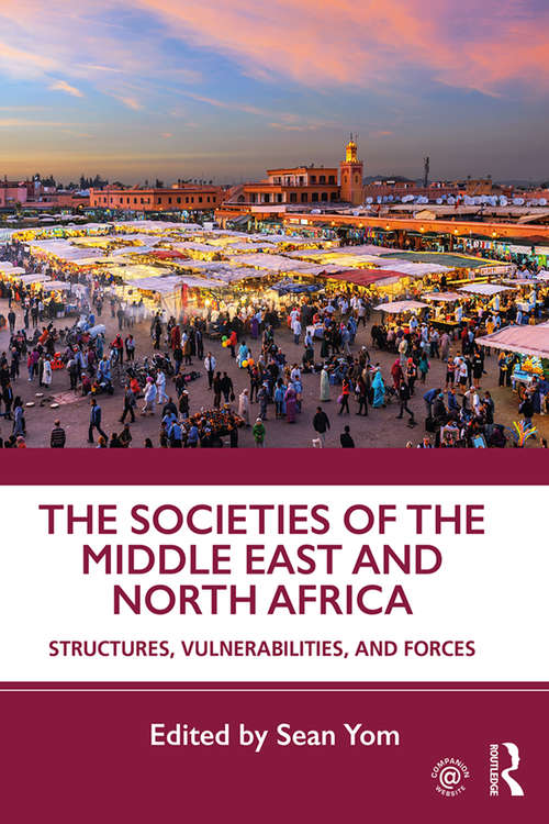The Societies of the Middle East and North Africa: Structures, Vulnerabilities, and Forces