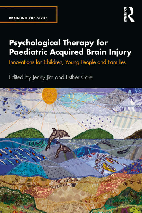 Psychological Therapy for Paediatric Acquired Brain Injury: Innovations for Children, Young People and Families (The Brain Injuries Series)