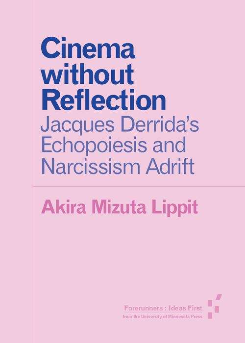 Cinema without Reflection: Jacques Derrida's Echopoiesis and Narcissim Adrift