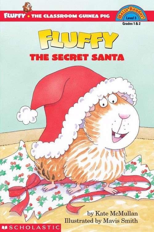 Fluffy, the Secret Santa (Fluffy the Classroom Guinea Pig #1)