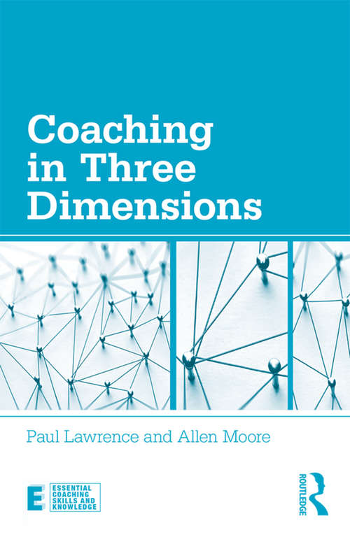 Coaching in Three Dimensions: Meeting the Challenges of a Complex World (Essential Coaching Skills and Knowledge)