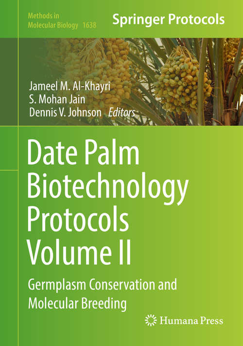 Date Palm Biotechnology Protocols Volume II: Germplasm Conservation and Molecular Breeding (Methods in Molecular Biology #1638)
