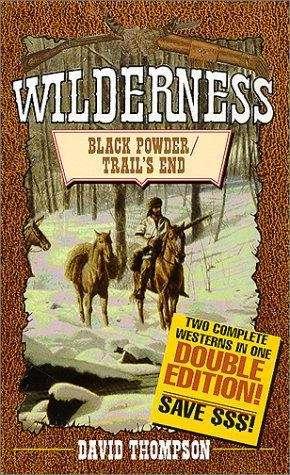 Black Powder / Trail's End (The Wilderness Series)