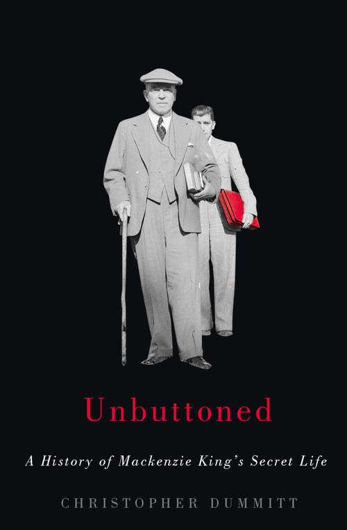 Unbuttoned: A History of Mackenzie King's Secret Life