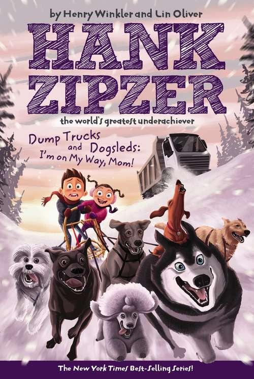 Dump Trucks and Dogsleds: I'm on My Way, Mom! (Hank Zipzer, the World's Greatest Underachiever #16)
