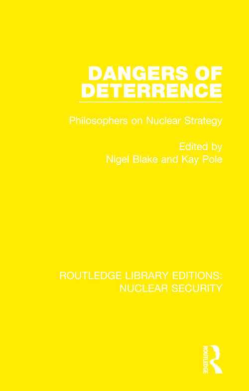 Dangers of Deterrence: Philosophers on Nuclear Strategy (Routledge Library Editions: Nuclear Security)