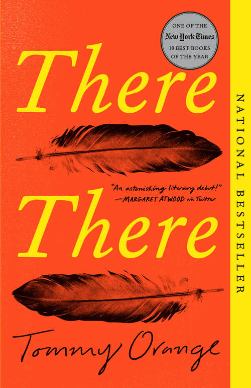 There There by Tommy Orange. Title in yellow font on an orange background, with 2 black feathers.