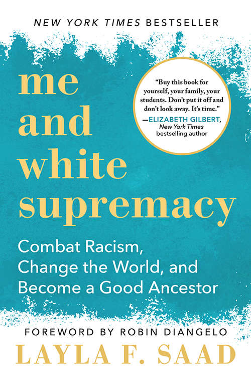Me and White Supremacy: Combat Racism, Change the World, and Become a Good Ancestor by Layla F. Saad