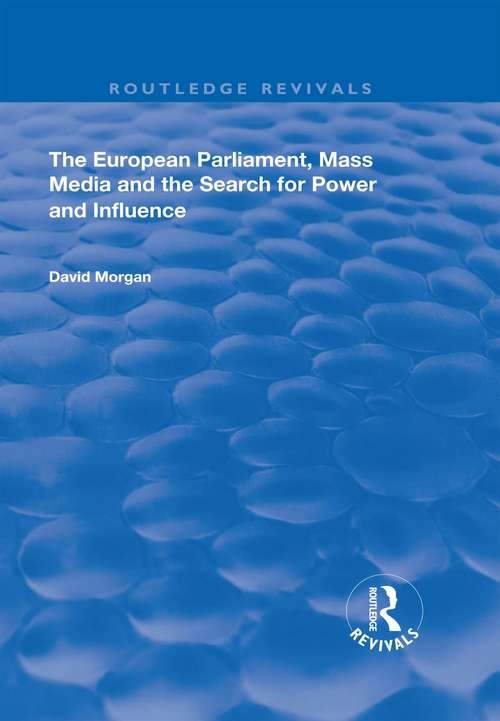 The European Parliament, Mass Media and the Search for Power and Influence (Routledge Revivals)