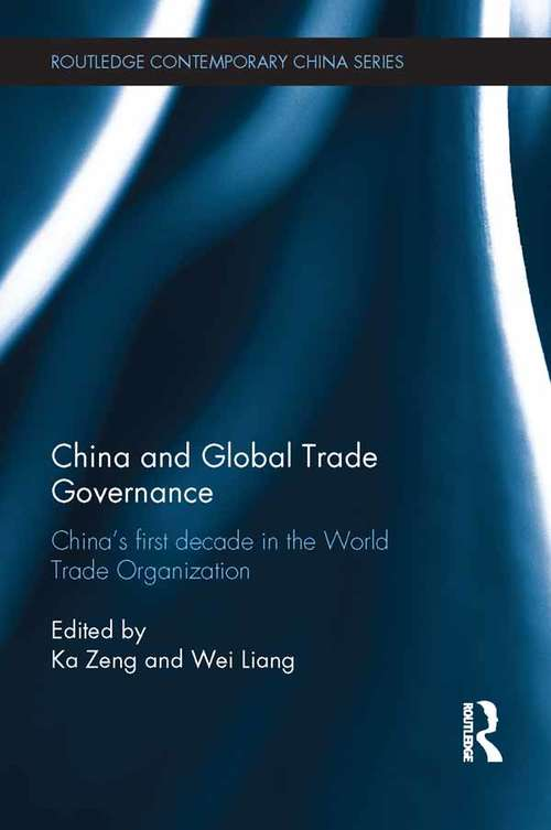 China and Global Trade Governance: China's First Decade in the World Trade Organization (Routledge Contemporary China Series)