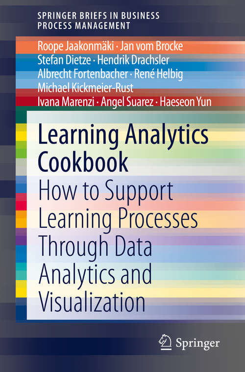 Learning Analytics Cookbook: How to Support Learning Processes Through Data Analytics and Visualization (SpringerBriefs in Business Process Management)
