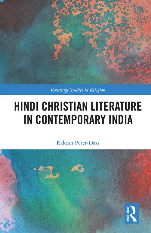 Hindi Christian Literature in Contemporary India (Routledge Studies in Religion)