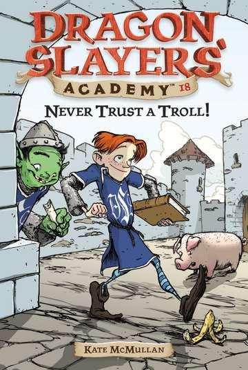 Never Trust a Troll! (Dragon Slayers' Academy #18)