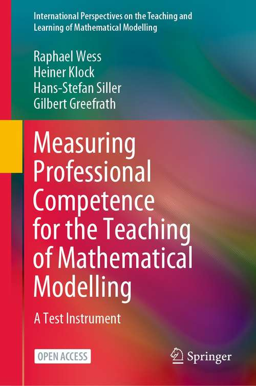 Measuring Professional Competence for the Teaching of Mathematical Modelling: A Test Instrument (International Perspectives on the Teaching and Learning of Mathematical Modelling)