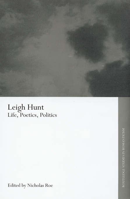 Leigh Hunt: Life, Poetics, Politics (Routledge Studies in Romanticism)