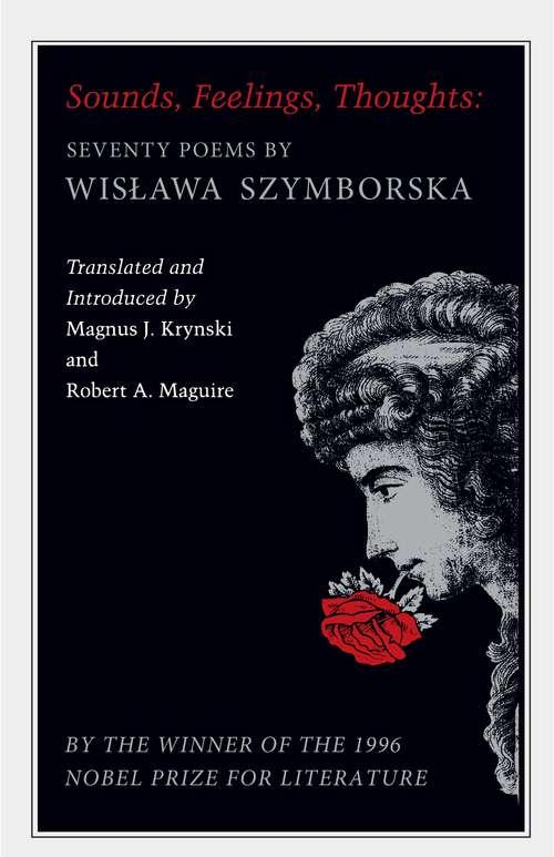 Sounds, Feelings, Thoughts: Seventy Poems by Wislawa Szymborska - Bilingual Edition (The Lockert Library of Poetry in Translation #145)