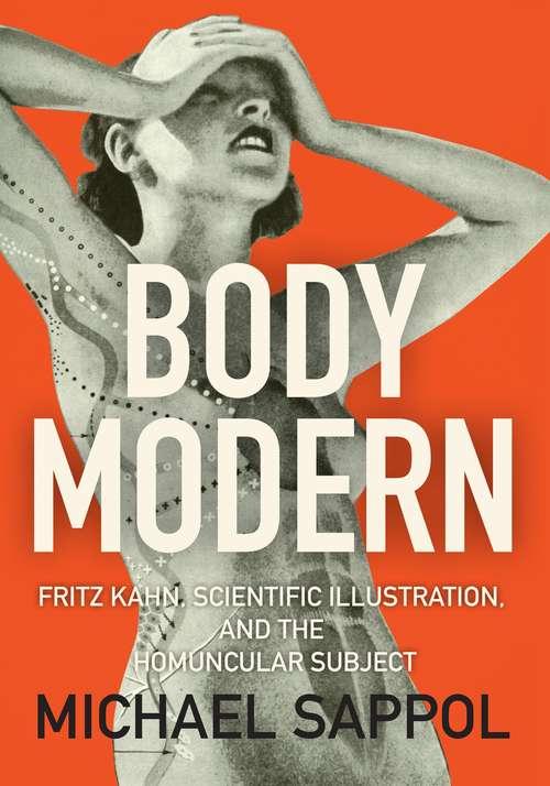 Body Modern: Fritz Kahn, Scientific Illustration, and the Homuncular Subject