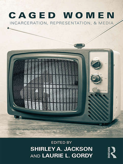 Caged Women: Incarceration, Representation, & Media (Sociology Re-Wired)