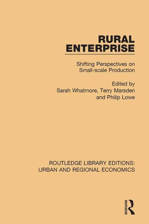 Rural Enterprise: Shifting Perspectives on Small-scale Production (Routledge Library Editions: Urban and Regional Economics #23)