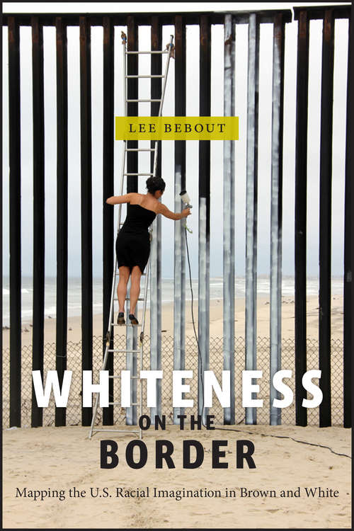 Whiteness on the Border: Mapping the US Racial Imagination in Brown and White