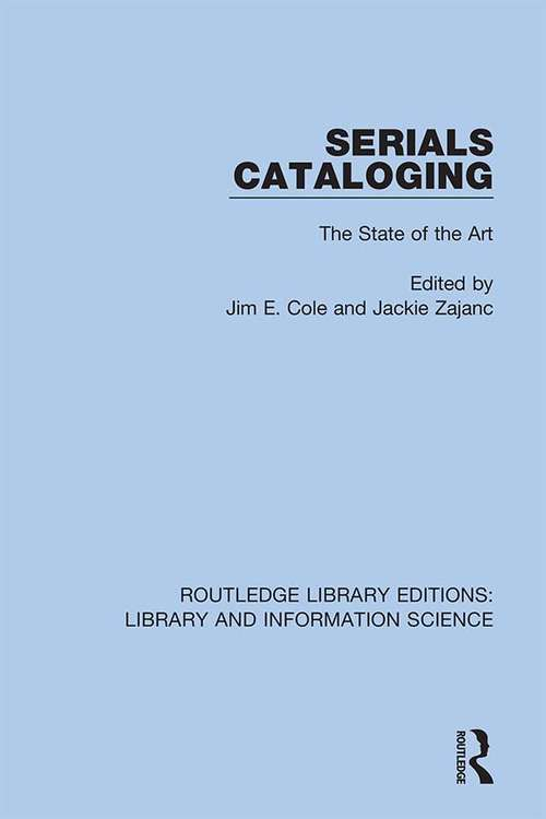 Serials Cataloging: The State of the Art (Routledge Library Editions: Library and Information Science #89)