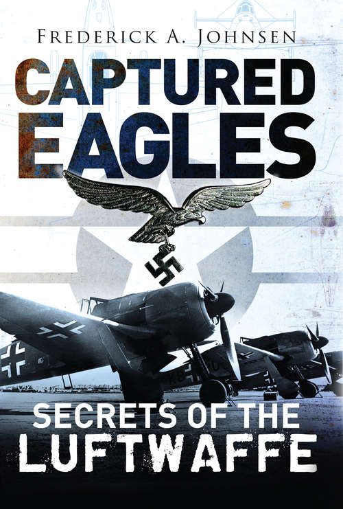 Captured Eagles: Secrets of the Luftwaffe