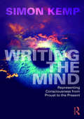 Writing the Mind: Representing Consciousness from Proust to the Present