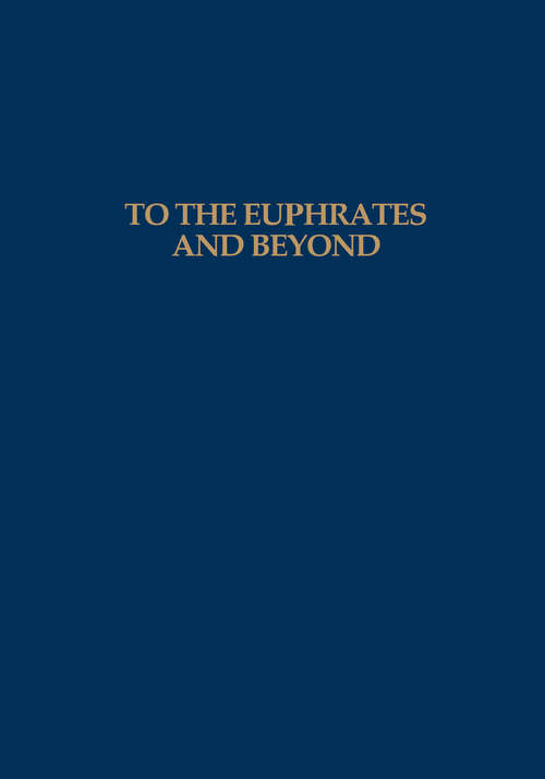 To the Euphrates and Beyond: Archaeological Studies in Honour of Maurits N van Loon