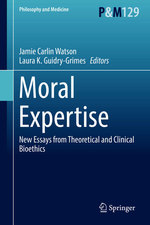 Moral Expertise: New Essays From Theoretical And Clinical Bioethics (Philosophy and Medicine #129)