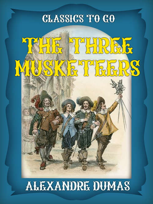 The Three Musketeers: Classics Illustrated (Classics To Go #1)