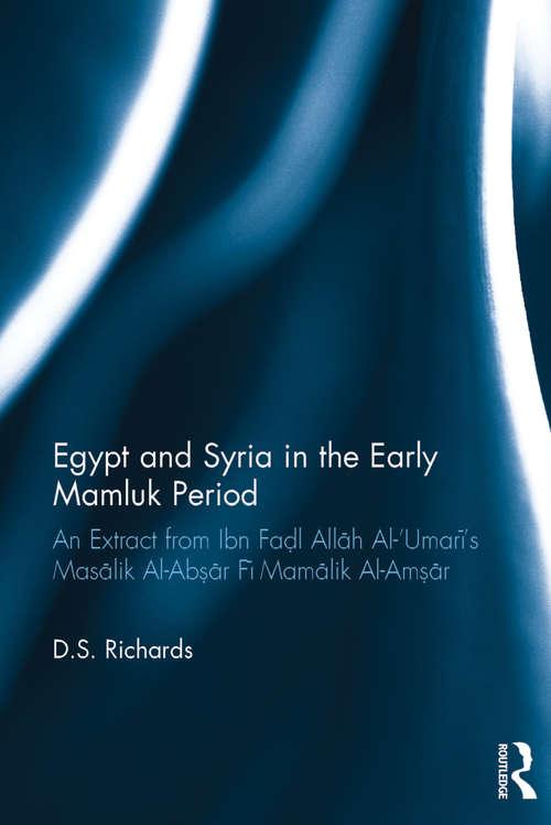 Egypt and Syria in the Early Mamluk Period: An Extract from Ibn Faḍl Allāh Al-'Umarī's Masālik Al-Abṣār Fī Mamālik Al-Amṣār
