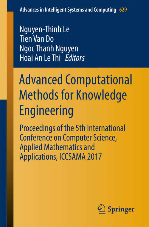 Advanced Computational Methods for Knowledge Engineering: Proceedings of the 5th International Conference on Computer Science, Applied Mathematics and Applications, ICCSAMA 2017 (Advances in Intelligent Systems and Computing #629)