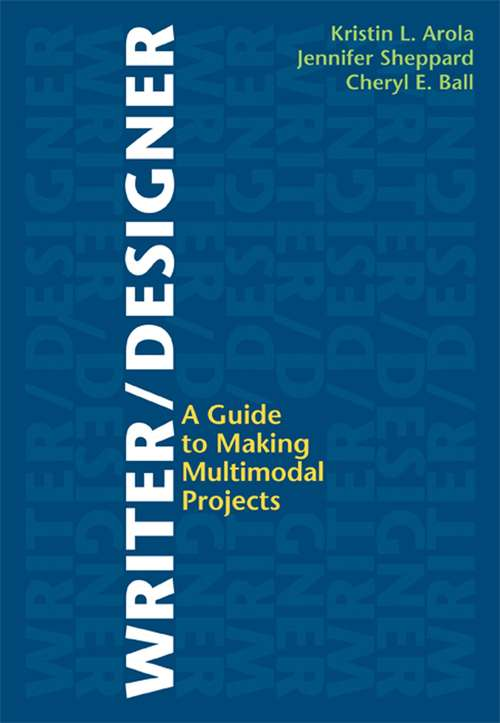 Writer Designer: A Guide to Making Multimodal Projects