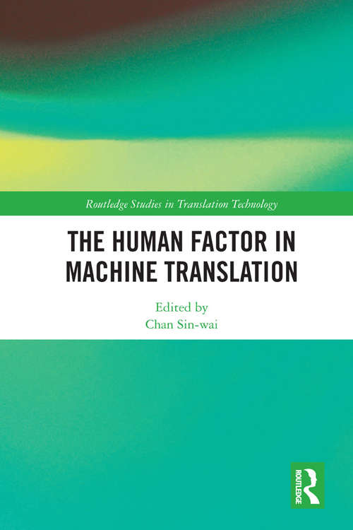 The Human Factor in Machine Translation (Routledge Studies in Translation Technology)