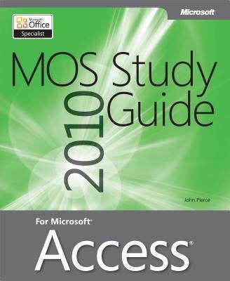 MOS 2010 Study Guide for Microsoft® Access®