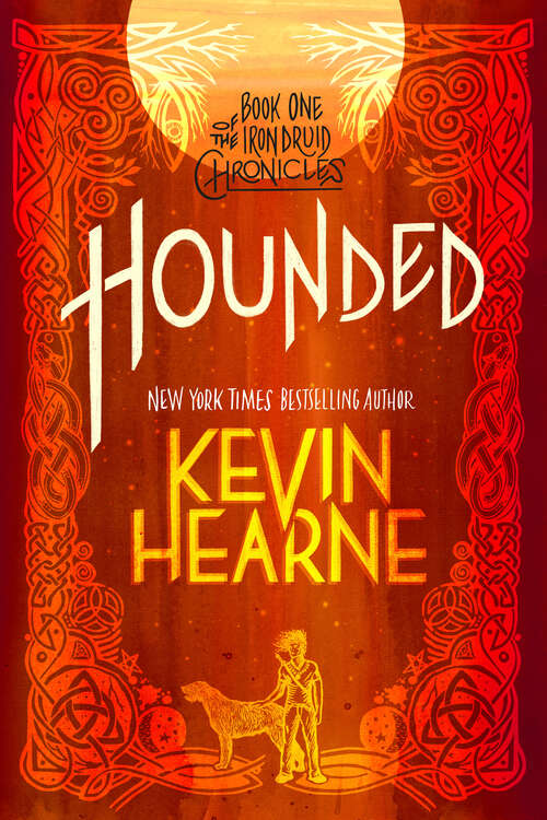 Hounded: The Iron Druid Chronicles, Book One (with two bonus short stories) (The Iron Druid Chronicles #1)