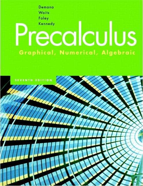 Precalculus: Graphical, Numerical, Algebraic (7th Edition)